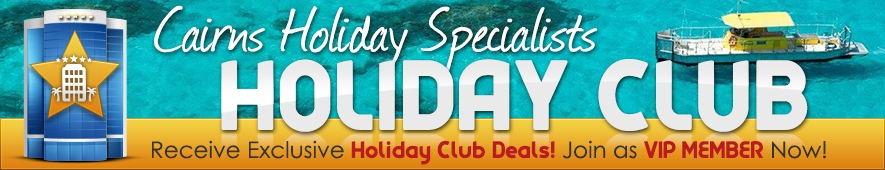 Cairns Holiday Specialist's Holiday Club